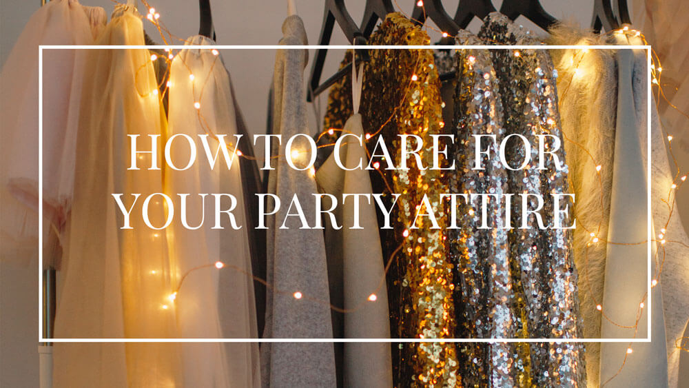 How to Care For Your Party Attire
