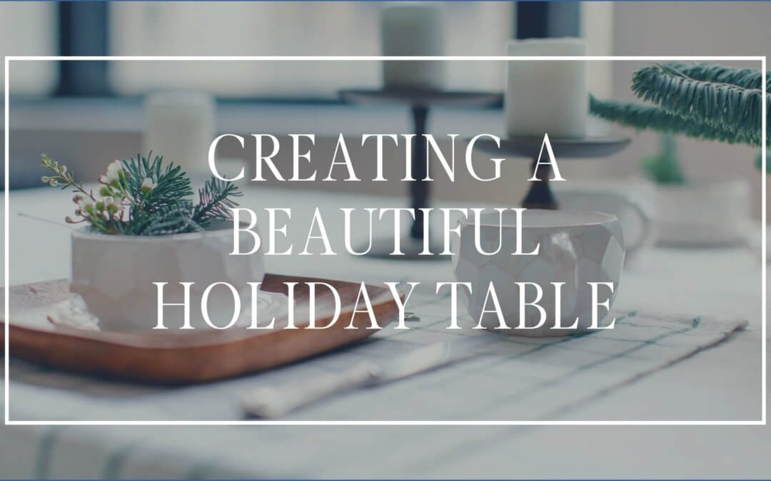 Creating a Beautiful Table For The Holidays