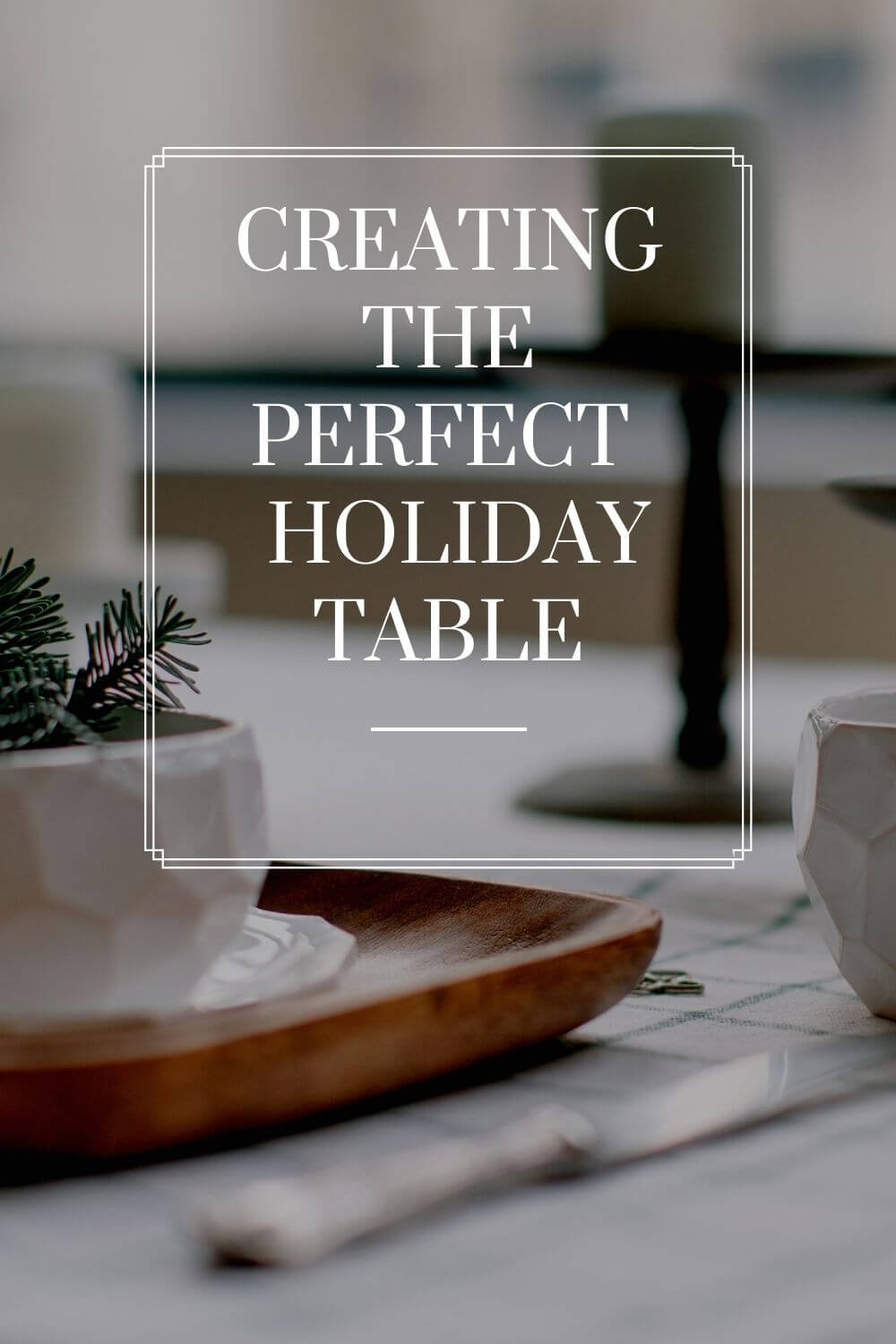 create the perfect holiday table
