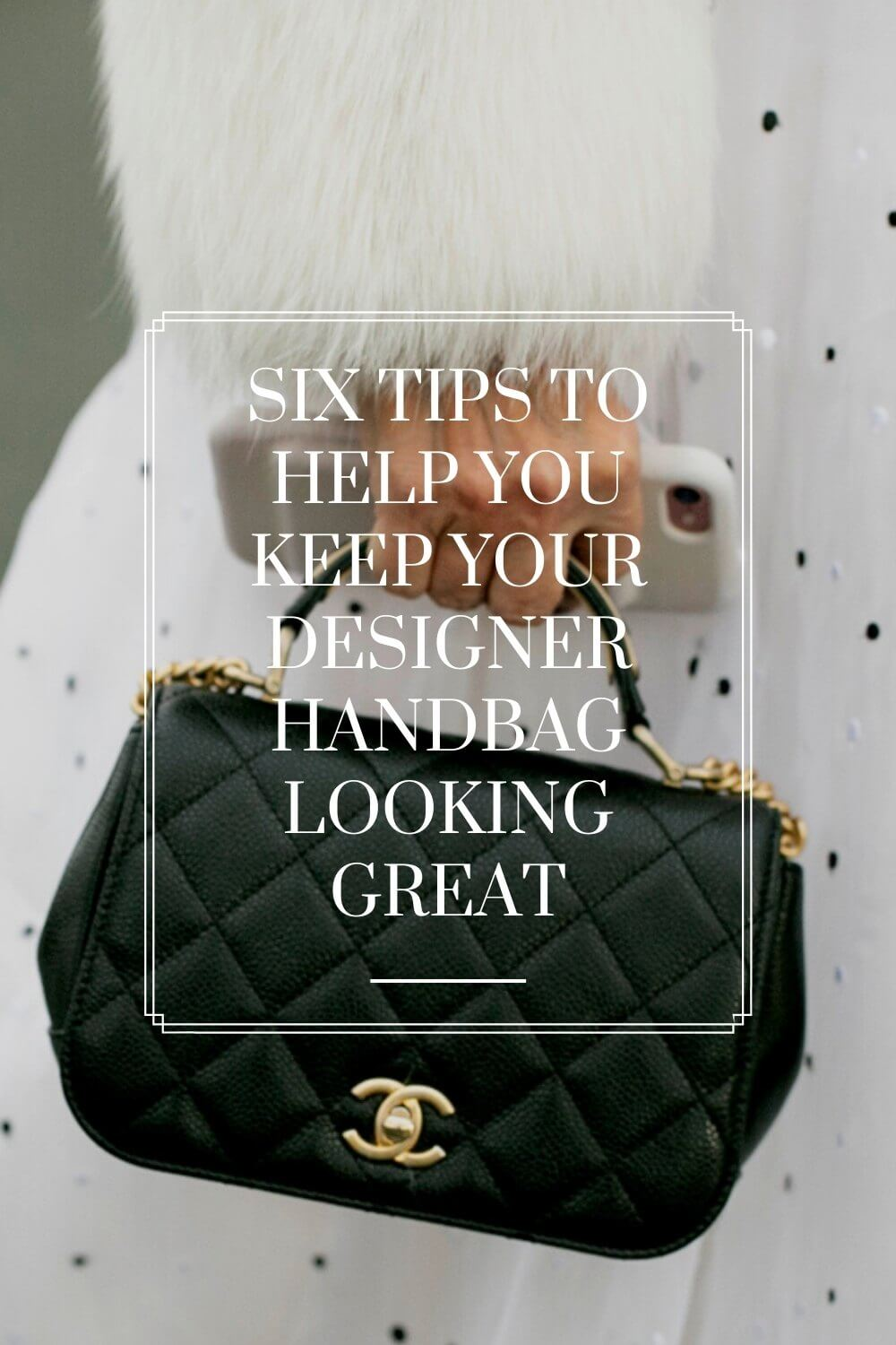 Six tips to help you keep your designer handbag looking great